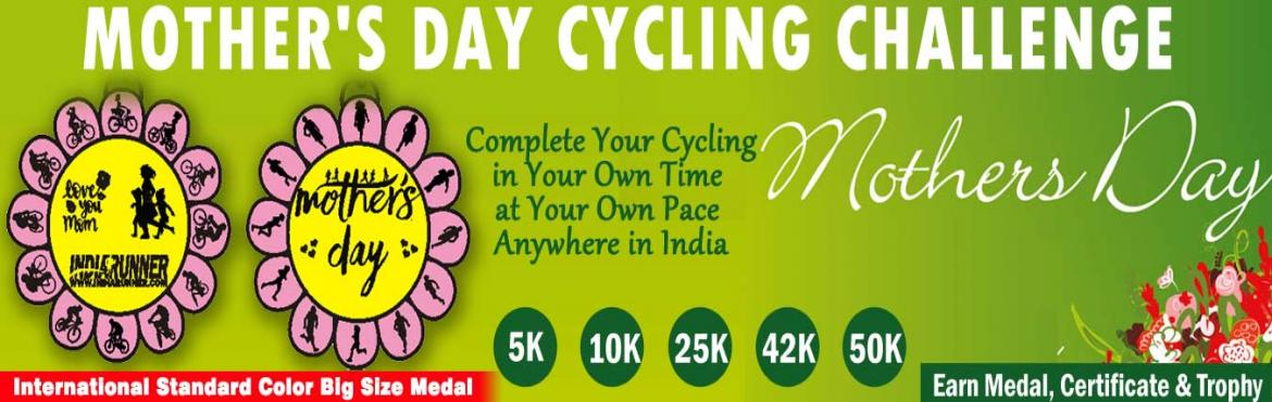 Book Online Tickets for Mothers Day Cycling Challenge 2019, Kolkata.  Mother\'s Day Challenges:            Daily Challenge 5K/10K Cycling for 22 days in a month One Day Challenge 25K/42K/50K in a day.   HOW TO PARTICIPATE:    You have to cycling minimum of 5 Kms / 10 Kms daily in a month at le
