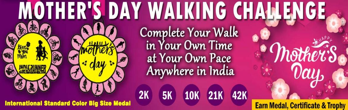 Book Online Tickets for Mothers Day Walking Challenge 2019   , Bengaluru. Mother\'s Day Challenges:     Daily Challenge   1. 2K/5K Walking for 22 days in a month   2. One Day Challenge 10K/21K/42K in a day.       HOW TO PARTICIPATE:     You have to walk minimum of 2 Kms / 5 Kms