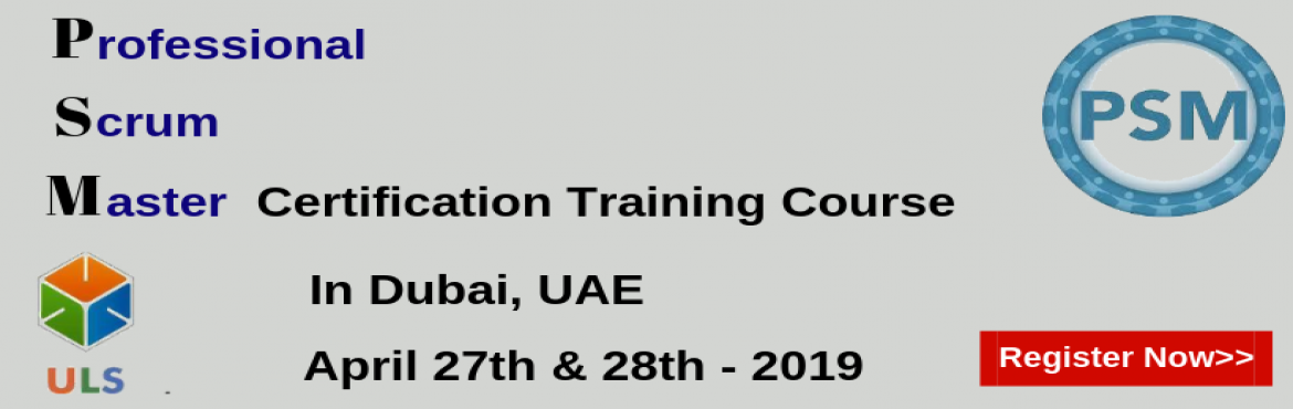 Book Online Tickets for Professional Scrum Master Certification , Dubai. Ulearn System\'s OfferProfessional Scrum Master (PSM)Certification Training Course Dubai, UAE Professonal Scrum Master (PSM) is a 2-day course that covers the principles and processes relating to the Scrum framework, and teaches the role