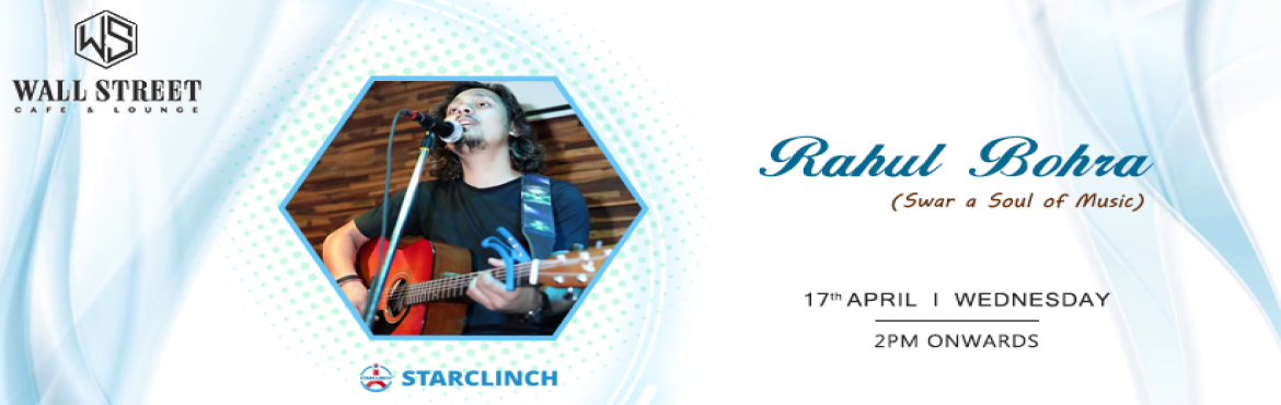 Book Online Tickets for Rahul Bohra(Swar A Soul Of Music) - Perf, New Delhi.   Join at Wall Street, Cafe & Lounge to cherish noon of some beautiful acoustic live music session with Rahul Bohra, part of Swara Soul of Music singing your favorite music with his own hint of excellence to it. if you\'re a Bollywood song l