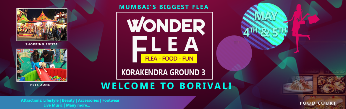 Book Online Tickets for Wonder Flea, Mumbai. Wonder Flea is here and we promise it\'s going to be marvellous! Coming this summer at Korakendra Grounds, Borivli West, Mumbai 400 092; On 4th& 5th of May 2019. We bring to you newest and upcoming Shopping Carnival set in a Flea Market backgroun