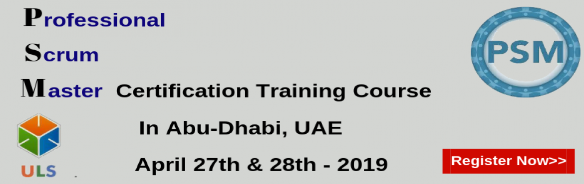 Book Online Tickets for Professional Scrum Master Certification , Abu Dhabi. Ulearn System\'s Offer Professional Scrum Master (PSM) Certification Training Course Abu-Dhabi, UAE Professonal Scrum Master (PSM) is a 2-day course that covers the principles and processes relating to the Scrum framework, and teaches the r