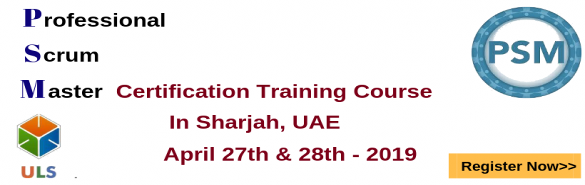 Book Online Tickets for Professional Scrum Master Certification , Sharjah. Ulearn System\'s OfferProfessional Scrum Master (PSM)Certification Training Course Sharjah, UAE Professonal Scrum Master (PSM) is a 2-day course that covers the principles and processes relating to the Scrum framework, and teaches the rol