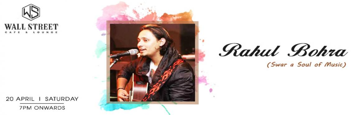 Book Online Tickets for Rahul Bohra(Swar A Soul Of Music) - Perf, New Delhi.       Join at Wall Street, Cafe & Lounge to cherish noon of some beautiful acoustic live music session with Rahul Bohra, part of Swar a Soul of Music singing your favorite music with his own hint of excellence to it. if you\'re a Bollywood s