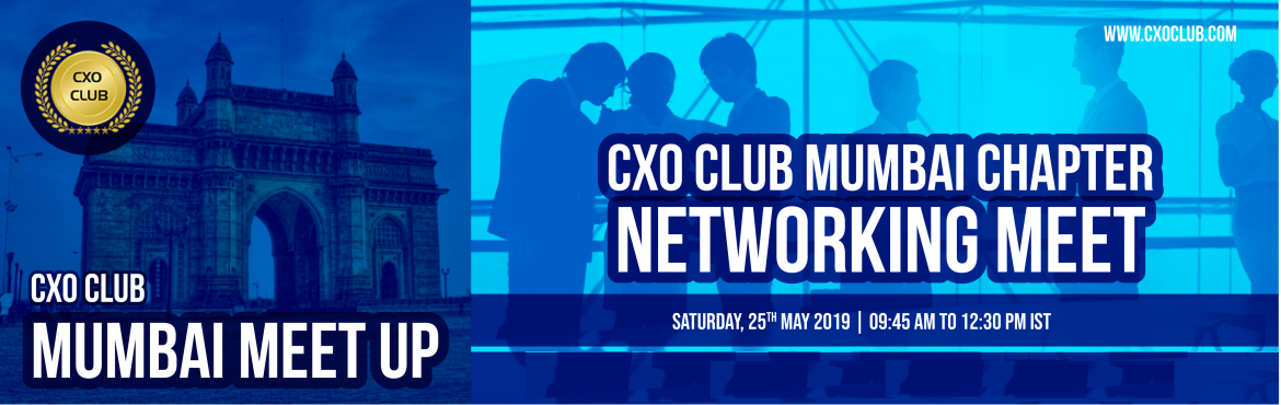 CxO Club Mumbai Chapter Networking Meet @9:45 AM On 25-May-2019