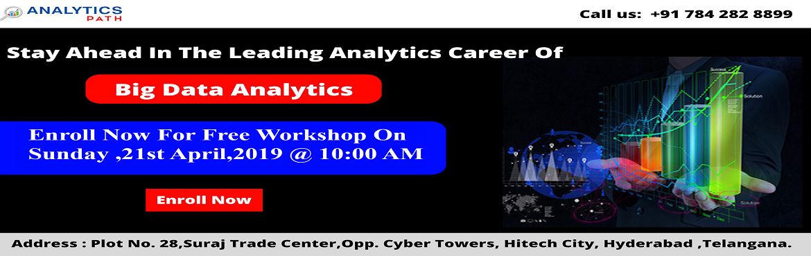 Book Online Tickets for Enroll For Free Workshop On Big Data Ana, Hyderabad. Enroll For Free Workshop On Big Data Analytics Training At Analytics Path Scheduled On 21st April, 10 AM, Hyderabad About The Event: Analytics Path which is one among the best success rated institute for job oriented Big Data Analytics training has n