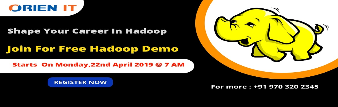 Book Online Tickets for Start Enrolling For Hadoop Training Free, Hyderabad. Start Enrolling For Hadoop Training Free Demo & New Batch-By Orien IT Scheduled On 22nd April, 7 AM, Hyderabad. About The Event: The demand for the qualified professionals in the field of Big Data Hadoop has been predominantly increasing with the