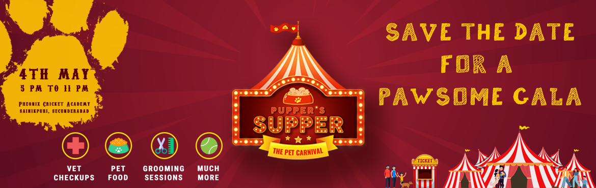 Book Online Tickets for Puppers Supper The  Pet Carnival, Secunderab. Humans and dogs have been friends since forever. Pupper\'S Supper is a GALA night to celebrate this eternal friendship by having some amazing supper . Pupper\'S Supper is a Pet Carnival which aims to provide excellent experience for pets and pet pare