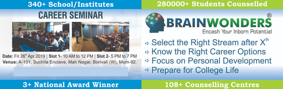 Book Online Tickets for Brainwonders Career Seminar, Mumbai. This workshop is organised to empower the high school students specially those who have just appeared for Board Exams. The rise of options with regards to professional courses and careers available today has left the students confused