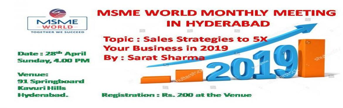 Book Online Tickets for Sales Strategy for 5X Business Growth in, Hyderabad. Msme World Monthly Entrepreneurs Networking Event in HyderabadTopic: Sales Strategies To 5X Your Business in 2019.By Sharath Sharma Leading Trainer and consultantMember PresentationNetworking with Fellow EntrepreneursRegistration : Rs. 200Date
