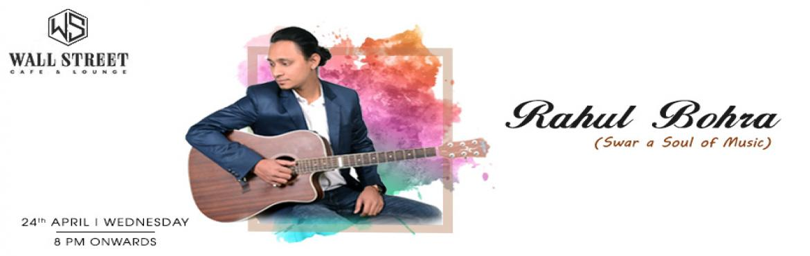 Book Online Tickets for Rahul Bohra(Swar A Soul Of Music) - Perf, New Delhi. Join at Wall Street, Cafe & Lounge to cherish evening of some beautiful acoustic live music session with Rahul Bohra, part of Swar a Soul of Music singing your favorite music with his own hint of excellence to it. if you\'re a Bollywood song love