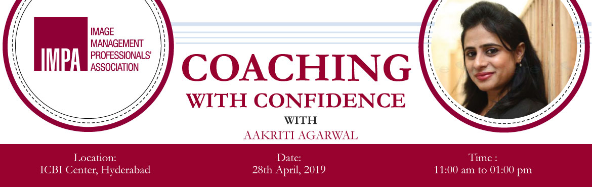 Book Online Tickets for Coaching with Confidence, Hyderabad. ABOUT THE EXPERT - Aakriti Agarwal Aakriti Agarwal, is a certified coach from International Coach Federation and an Image Consultant from ICBI. She has been in the service industry for more than a decade and works on adding value to her clients by eq
