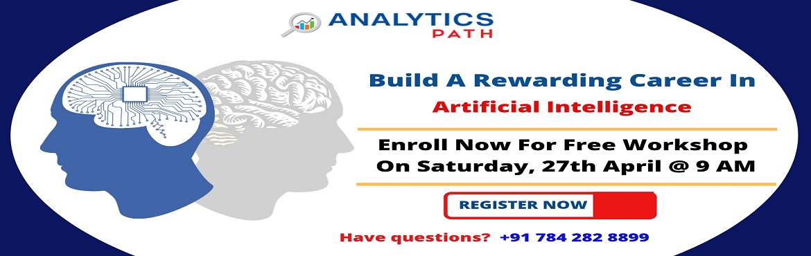 Book Online Tickets for Attend Free Workshop on Artificial Intel, Hyderabad. Attend Free Workshop on Artificial Intelligence Training To Stay Ahead In Analytics Career-By Analytics Path on 27th April, 9 AM, Hyderabad About The Workshop: Begin your journey towards success in the domain of Artificial Intelligence by Attending A
