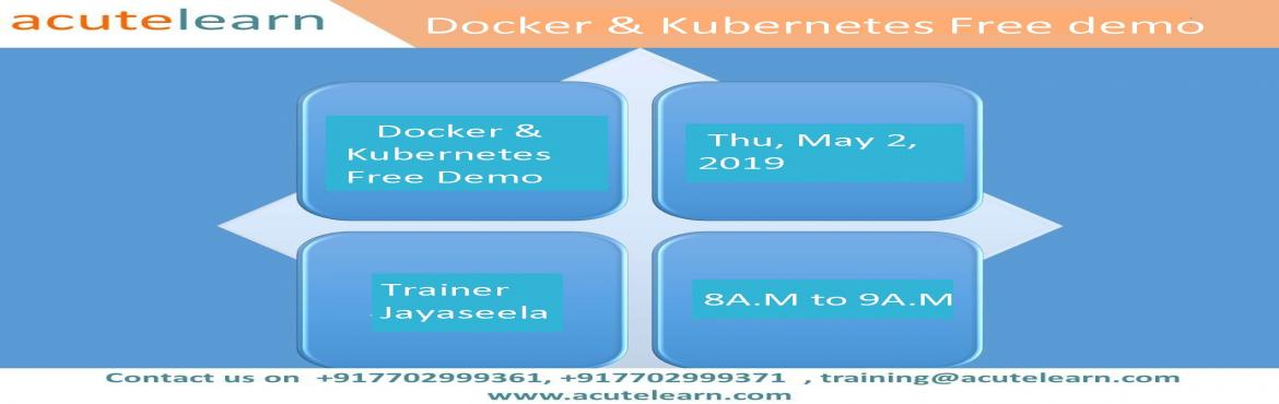 Book Online Tickets for Free Docker  and Kubernetes Demo session, Hyderabad.  Acutelearn is leading training company provides corporate and online trainings on various technologies like AWS, Azure, Blue prism, CCNA, CISCO UCS, CITRIX Netscaler,CITRIX Xendesktop, Devops chef, EMC Avamar, EMC Data Domain, EMC Networker, E