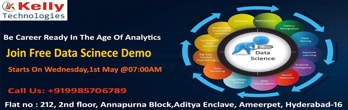 Book Online Tickets for Join Free Demo Session on Data Science T, Hyderabad. Join Free Demo Session on Data Science Training New Regular Batch by Analytics Experts at Kelly Technologies on 1st May @ 7 AM, Hyderabad About The Event: Free Data Science Demo in Hyderabad at the Kelly Technologies training institute is provi