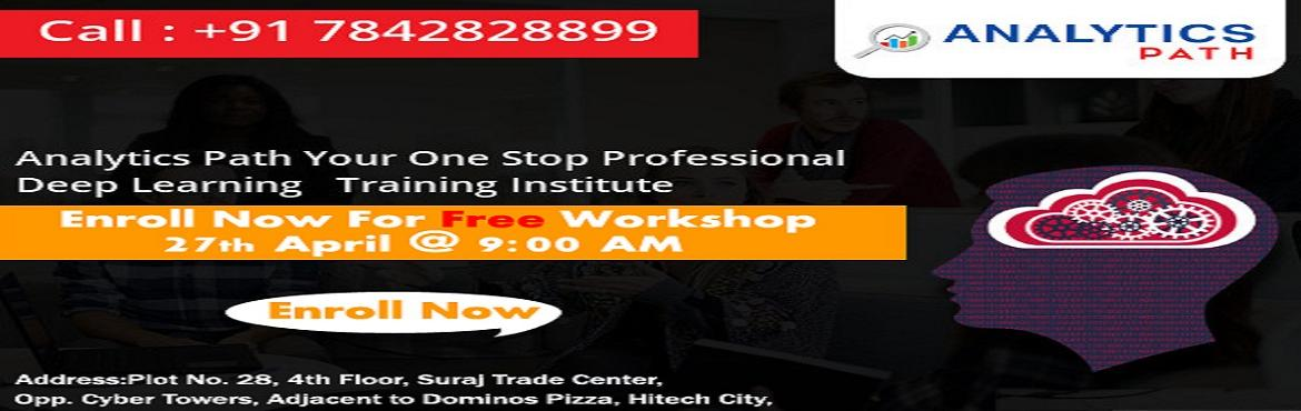 Book Online Tickets for Enroll For Free Workshop On Deep Learnin, Hyderabad. Enroll For Free Workshop On Deep Learning Training At Analytics Path By Skilled Experts, Scheduled On 27th April, 9 AM Hyd About The Event:  Deep Learning which is a subset of Machine Learning & Artificial Intelligence has gathered a lot of atten