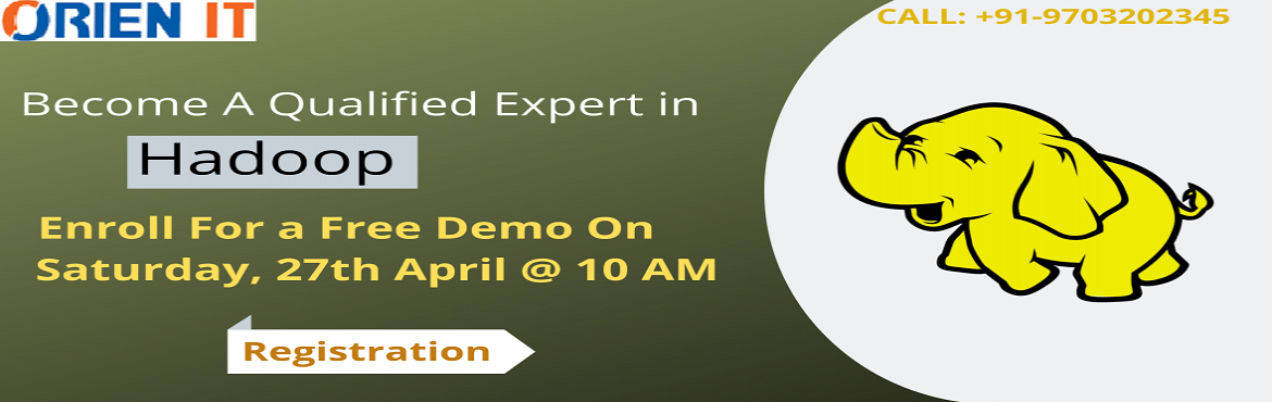 Book Online Tickets for Start Enrolling for  Free Demo On Hadoop, Hyderabad. Start Enrolling for Free Demo On Hadoop Training-To Harness Your Hadoop Career Skills By Orien IT On 27th April 10 AM, Hyd About The Demo- With the main intention of elevating the ongoing demand for the professionals and experts in the field of Hadoo