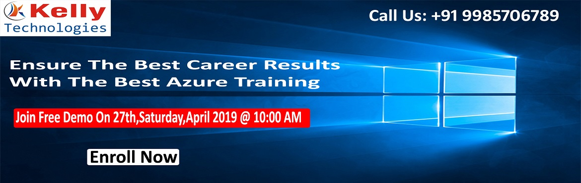 Book Online Tickets for  Get Enroll To Attend Free Demo On Azure, Hyderabad.  Get Enroll To Attend Free Demo On Azure Training By Experts At Kelly Technologies Scheduled On 27th April sat 2019 @ 10 AM, Hyderabad  About The Demo: Windows Azure Training In Hyderabad will help you become an all-round certified professional