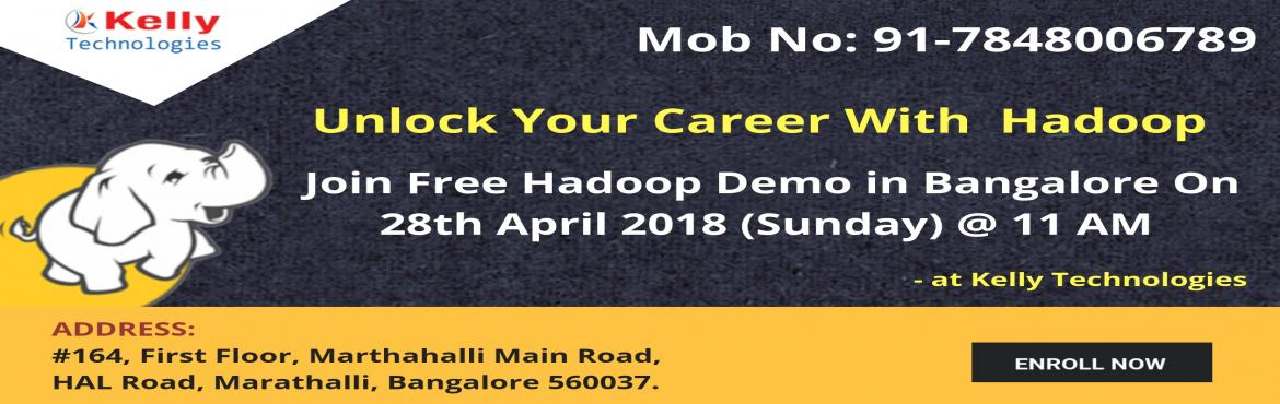 Book Online Tickets for Build A Career In The Hadoop Era By Atte, Bengaluru. Gain The Basic Hadoop Career Knowledge By Attending The Free Demo On Hadoop In Bangalore By The Kelly Technologies Scheduled On 28th April @ 11 AM Kelly Technologies is now very pleased to announce that it is going to conduct a Free Demo In Bangalore