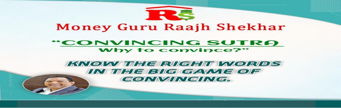 Book Online Tickets for Convincing Sutras - why to Convince., Hyderabad.  In spite of your honesty and enthusiasm, are your customer / client not buying from you? Do you find it hard to make your boss nod his head to your increment / promotion though you are hard working person? Do you face problem in getting acceptance a