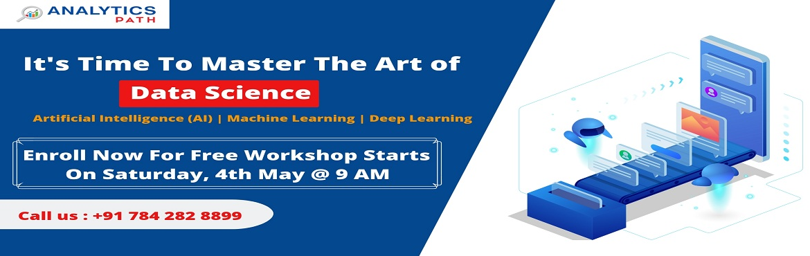 Book Online Tickets for Begin Your Career in Data Science By Att, Hyderabad. Begin Your Career in Data Science By Attending Free Data Science Workshop On 4th of May, 9 AM, By Experts At Analytics Path, Hyderabad About The Program Analytics Path training institute delivering Data Science Training In Hyderabad is best considere