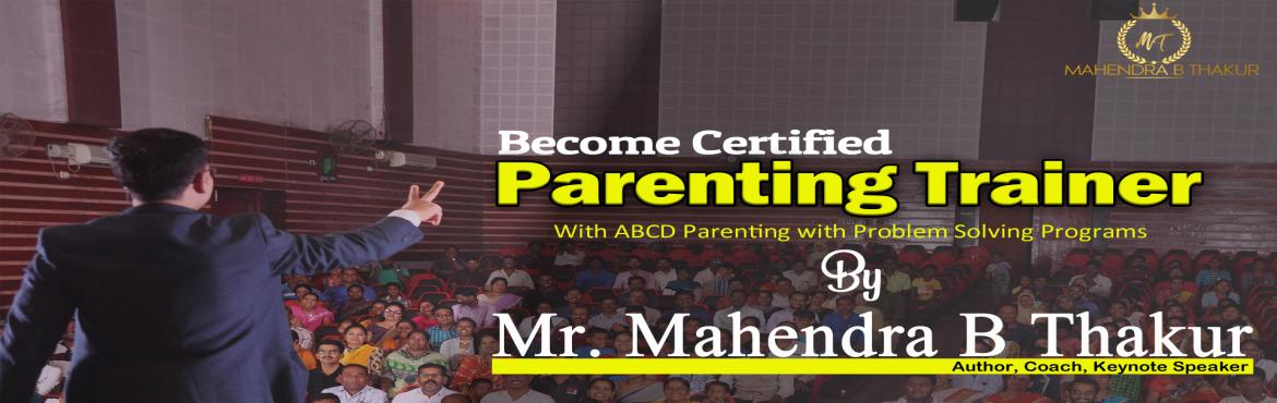 Book Online Tickets for Become a Certified Parenting Trainer, Mumbai. A Customised Designed 2 days Certification ProgramTraining Flow of the Program:Day-1 : 6th May, 2019 - 09:00AM to 06:00PM  What is Modernize/New Age Parenting? Challenges of Parenting. Types of Parenting Approaches. Powerful Techniques of Decoding Ch