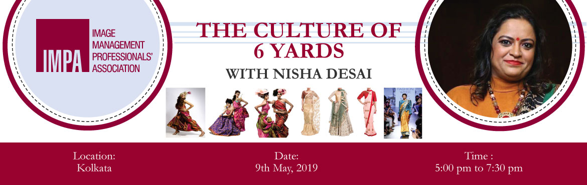 Book Online Tickets for The Culture of 6 yards , Kolkata.  ABOUT THE EXPERT - Nisha Desai   Nisha Desai is the first Professional Saree Drapist in Eastern India with 17 years of extensive experience. She is skilled in more than 350 styles of saree draping and has draped more than 30000 women acr