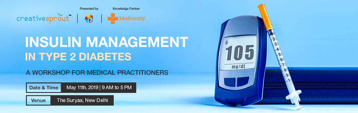 Book Online Tickets for Workshop on Insulin Management in Type 2, New Delhi. Insulin therapy is a key factor in treating patients with type 2 diabetes and maintaining their blood sugar levels. It is therefore crucial that medical practitioners that attend to diabetics are well equipped and trained in insulin management to pro