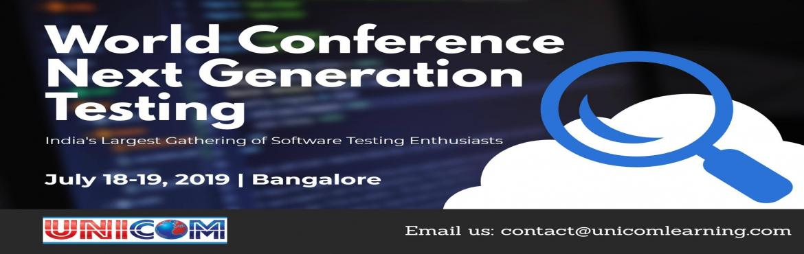Book Online Tickets for World Conference Next Generation Testing, Bengaluru. World Conference Next Generation Testing 2019will be happening in Bangalore on July 2019, with focus on Technical Sessions featuring over 25+ Presentation exploring the depth and breadth of Software Testing. The Summit will be a key meeting pla