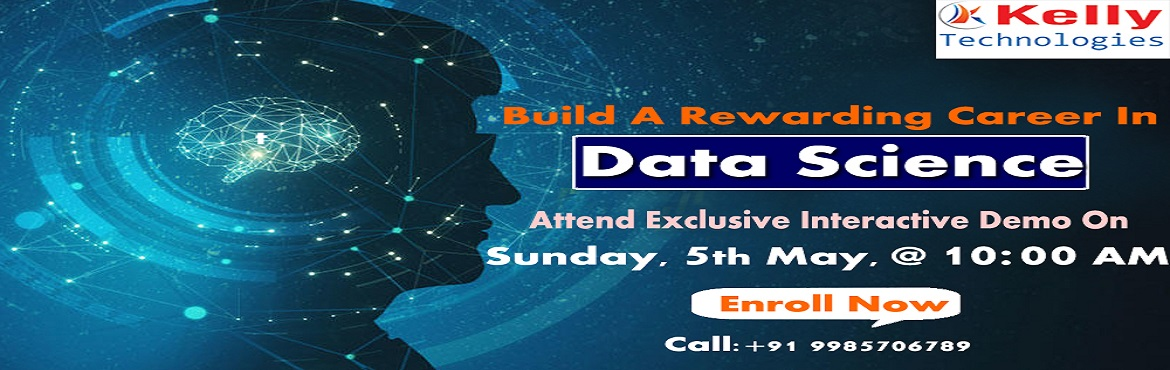 Book Online Tickets for Data Science Training Free Demo Session , Hyderabad. Data Science Training Free Demo Session by Kelly Technologies Scheduled On 5th May @ 10 AM Enrolled For Interactive Data Science Training Free Demo Session by Kelly Technologies Scheduled On 5th May @ 10 AM About The Demo:  Data Science is everywhere