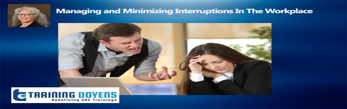Book Online Tickets for Webinar on Top 10 Strategies for Managin, Aurora. OVERVIEW Interruptions at work happen. While handling a wide variety of administrative tasks you often have limited time to complete your work due to frequent interruptions. These interruptions can break your train of thought and slow your work pace.