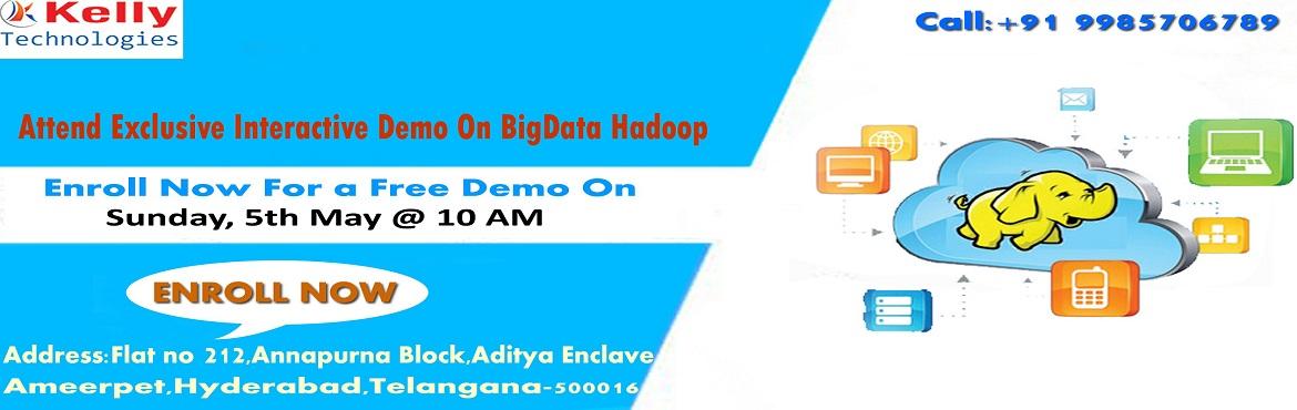 Book Online Tickets for Step Up For Free Demo on Hadoop Training, Ameerpet.   A career in the field of Hadoop is considered to be the most promising with a number of opportunities for career development. Kelly Technologies is now offering a free demo on Hadoop On 5th May @ 10 AM under the supervision of Hadoop industry