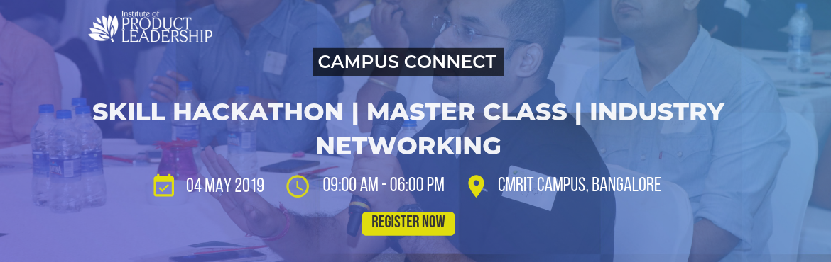 Book Online Tickets for Campus Connect - Skill Hackathon | Maste, Bengaluru. 04 May 2019 | 09:00 AM - 06:00 PM | CMRIT Campus, Bangalore At the Institute of Product Leadership, examinations are replaced with Skillathons. Top Product Lab User Experience ideas are selected to present to a live jury of hiring managers and Indust