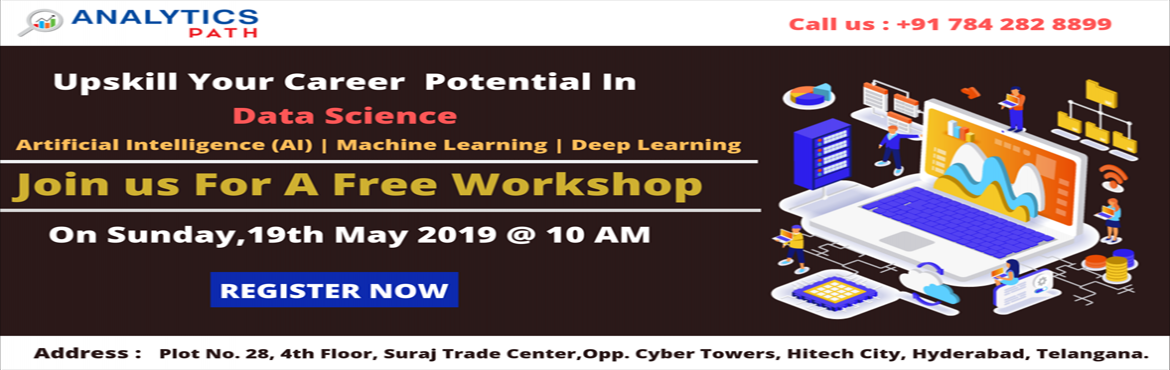 Book Online Tickets for Analytics Path Free Workshop On Data Sci, Hyderabad.  Attend Free Workshop On Data Science Training-By Real-Time Experts From IIT & IIM At Analytics Path Scheduled On Sunday, 19th May, 10 AM, In Hyderabad. About The Event- Data Science is an explosive domain which has its applications spread t