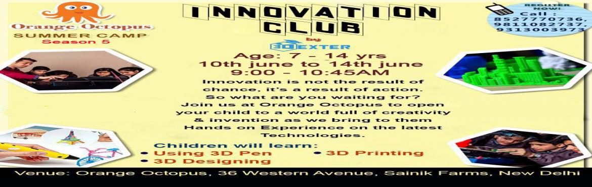 Book Online Tickets for Innovation Club, New Delhi. Give the innovative mind of your child a platform to be shown, at our Innovation Club WorkshopThe children will get to showcase their creativity through latest technologies like 3D Pens, 3D Printing, Glowing LEDs and much more at our Summer Cam