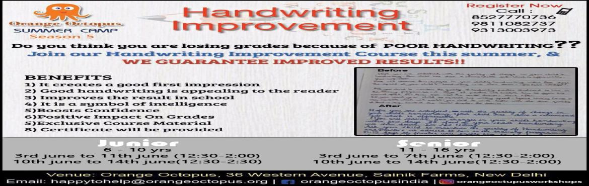 Book Online Tickets for Handwriting Improvement , New Delhi.  A neat handwriting reflects on the person's personality. Orange Octopus offers the Handwriting Improvement Workshop to correct the formation of letters through personalized attention to each student. The reputed teachers analyse the handw