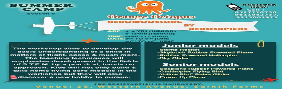 Book Online Tickets for Aeromodelling, New Delhi.  Presenting Aero Modelling workshop at Orange Octopus Summer Camp \'19 to all the kids aged between 5 and 16 years! The workshop will drive the desire in budding minds towards better understanding and the exploration of Aero Dynamism. It
