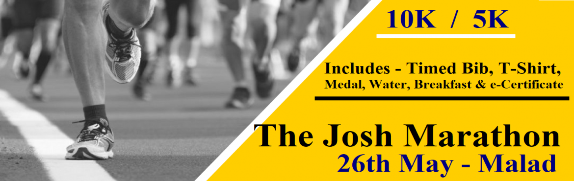 Book Online Tickets for The Josh Marathon - Malad, Mumbai.  The Josh Marathon - Malad Omega is a Social Enterprise working in the Field of Marketing and Event Management since 2011. We Organize Marathons on Pan India Level. On 26th May 2019 We have Organised How\'s The Josh Marathon at Malad. Run is to