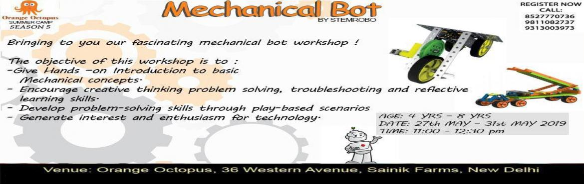 Book Online Tickets for Mechanical Bot, New Delhi.  Get ready to put your building gloves on with our exciting mechanical bot workshop. Learn to design innovative new solutions in fun ways. Enrol your kid now at Orange Octopus Summer Camp 2019!