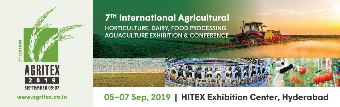 Book Online Tickets for 7th Edition Agritex -2019, Hyderabad.   Kenes Exhibitions is organizing 7th Edition of AGRITEX 2019, International Conference on Agriculture, Horticulture, Dairy, Food processing & Aquaculture from Sept 5-6, 2019 at HITEX Exhibition Center, Hyderabad.    AGRITEX 2