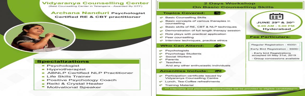 Book Online Tickets for An Interactive two days workshop on Basi, Hyderabad. An Interactive two days workshop on Basic Counselling Skills Topics Covered: 1) Basic Counselling Skills 2) Basic Concepts of Various Therapies in Counseling 3) Basic Skills of RE & CBT & NLP techniques 4) Demonstration of full length t