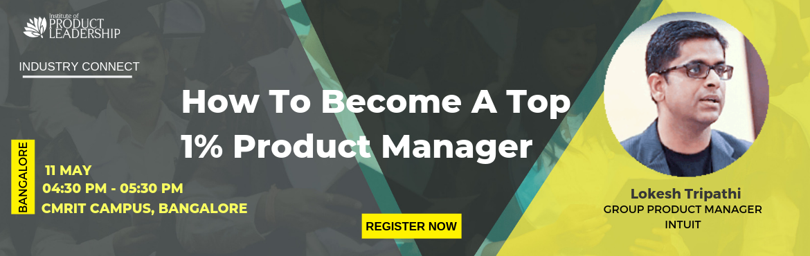 Book Online Tickets for Industry Connect - How To Become A Top 1, Bengaluru. 11 May 2019 | 04:30 PM to 05:30 PM | CMRIT Campus, Bangalore Key Takeaways:  How to manage cross-functional teams Product Marketing Hacks Creating a Product Roadmap   About The Speaker: Lokesh Tripathi is a Mentor, Coach, and a Product Leader w