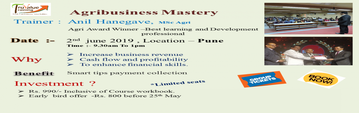 Book Online Tickets for Agribusines Mastery, Pune. Trainer :- Anil Hanegave, Msc Agri Agri Award Winner -Best learning and Development professional Benifits  Increase busines revenue. Cash flow and profitability. To enhance financial skills. Smart tips payment collecation.  Investment ?  Rs. 990