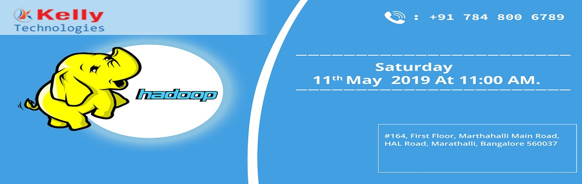 Book Online Tickets for Free Demo On Hadoop Training-Exclusively, Bengaluru. Attend For Free Demo On Hadoop Training-Exclusively Scheduled By Kelly Technologies On. 11th may @Saturday 11:00AM, Bangalore  About The Demo: With the aim of elevating the highly profiting opportunities for a successful career by simply developing e