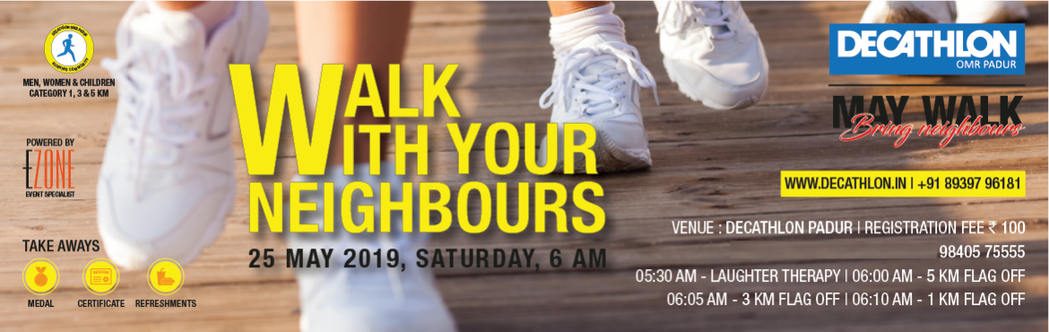 Book Online Tickets for Walk With Your Neighbours, Chennai.  Join us with Your Neighbours for a Morning walkathon at Decathlon OMR Padur on May 25, saturday 5:30AM Men, Women & Children 05:30 AM ~ Laughter Therapy06:00 AM ~ 5 KM FLAG OFF06:05 AM ~ 3 KM FLAG OFF06:10 AM ~ 1 KM FLAG OFF Register here: