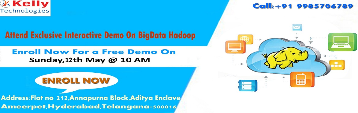 Book Online Tickets for Take Time To Enroll For Free Demo On Had, Hyderabad.   Take Time To Enroll For Free Demo On Hadoop Training- Interactive Session With Experts By Kelly Technologies On 12th May at 10AM. Attend High Interactive Free Demo on Career In Hadoop By Kelly Technologies On 12th May at 10:00 AM, Hyder