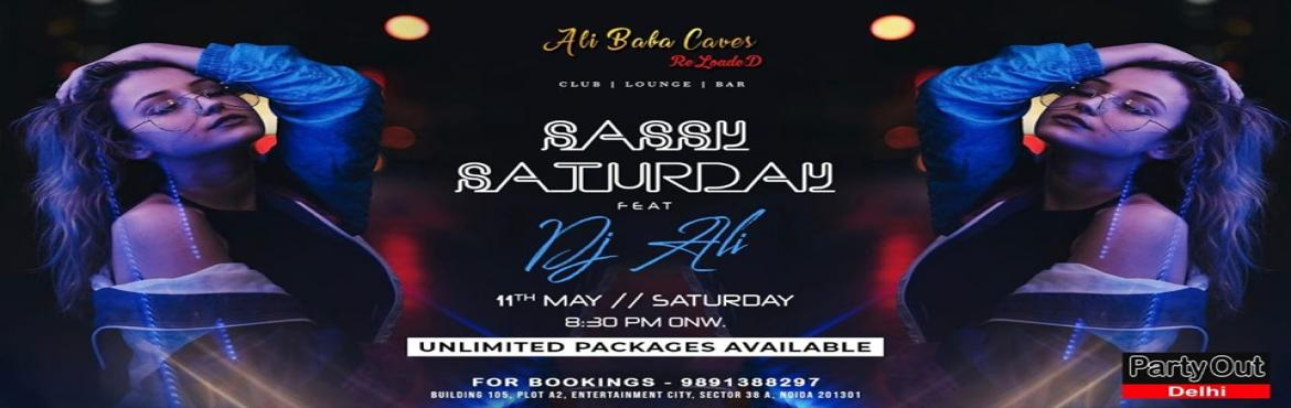 Book Online Tickets for Sassy Saturday By Party Out Delhi, Noida.  SASSY SATURDAY BY PARTY OUT DELHI After A Series Of Rocking Events Back To Back, Party Out Delhi Invites You To SASSY SATURDAY This Weekend In A Luxurious Club In NOIDA(1st Time Ever) !!! *DATE : 11th May (Saturday)*TIME : 8:30 pm Onwards*VENUE : Al
