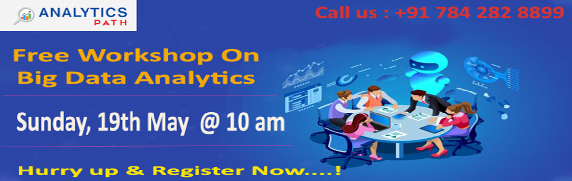 Book Online Tickets for Get Registered for Free Big Data Analyti, Hyderabad.   Get Registered for Free Big Data Analytics Workshop to have an Optimal Career Success on 19th May 2019 at Analytics Path @ 10:00 AM Enter into the World of Big Data Analytics to build professional Career Graph  The demand for Data Scientist Ex