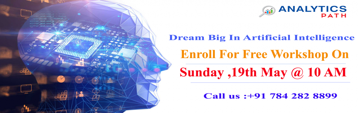 Book Online Tickets for Register for Free High Informative Artif, Hyderabad.   Register for Free High Informative Artificial Intelligence workshop by Industry Experts at Analytics Path on Sunday, 19th May @ 10 AM Enter into the world of Artificial Intelligence About the Event  Data Scientist is the sexiest job of the 21s