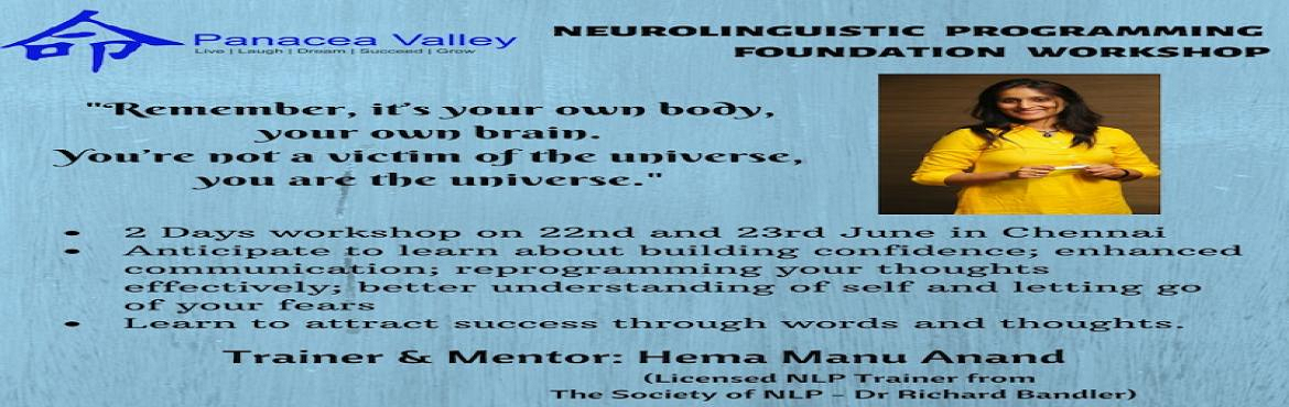 Book Online Tickets for Neuro Linguistic Programming Foundation , Chennai. Neuro-linguistic Programming is an educational tool and is perfect for anyone who wants to enhance their performance in any area of life; manage emotions effectively; remove irrational fear; build confidence and much more. You can choose